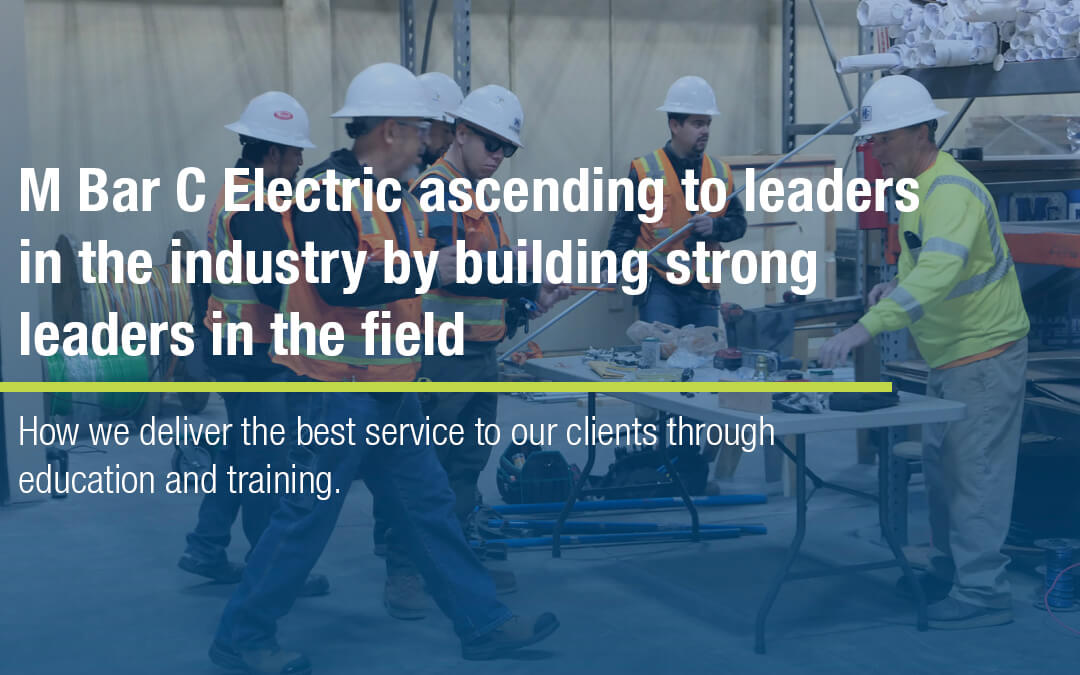 M Bar C Electric ascending to leaders in the industry by building strong leaders in the field.