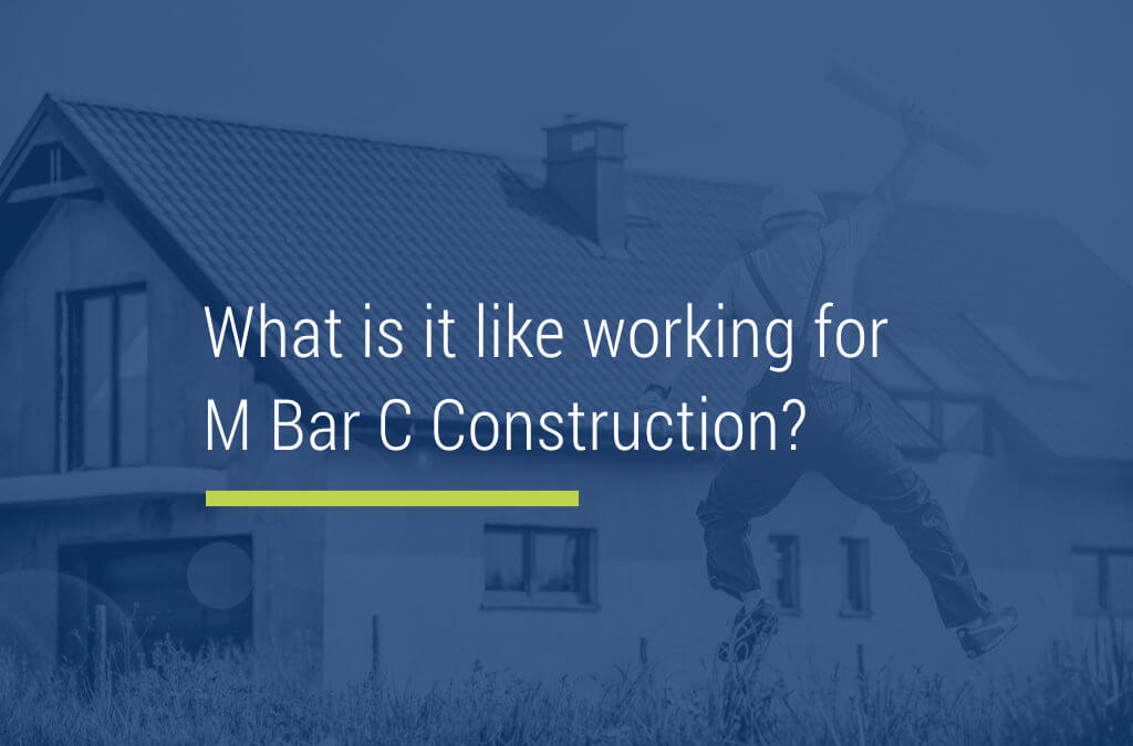 What is it like working for M Bar C Construction?